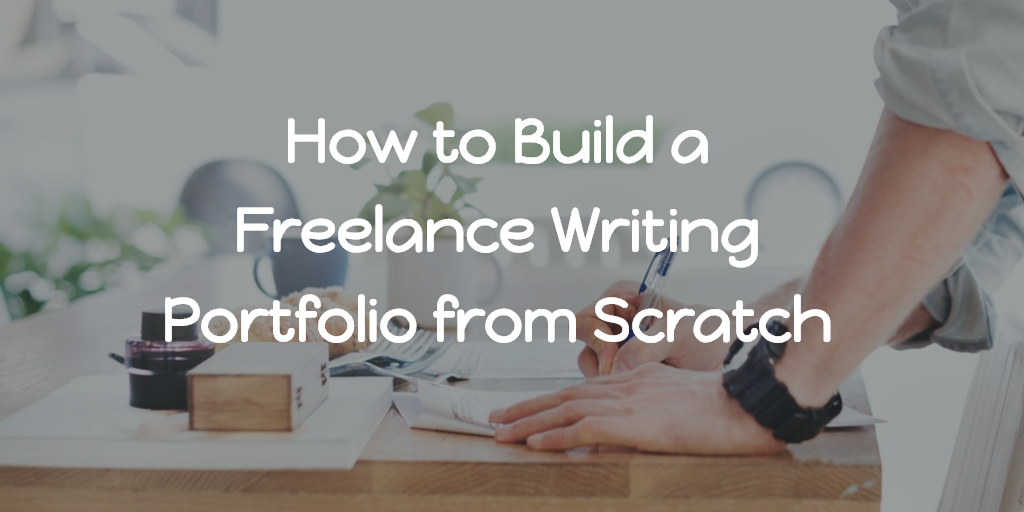 How to Build a Freelance Writing Portfolio from Scratch - Be