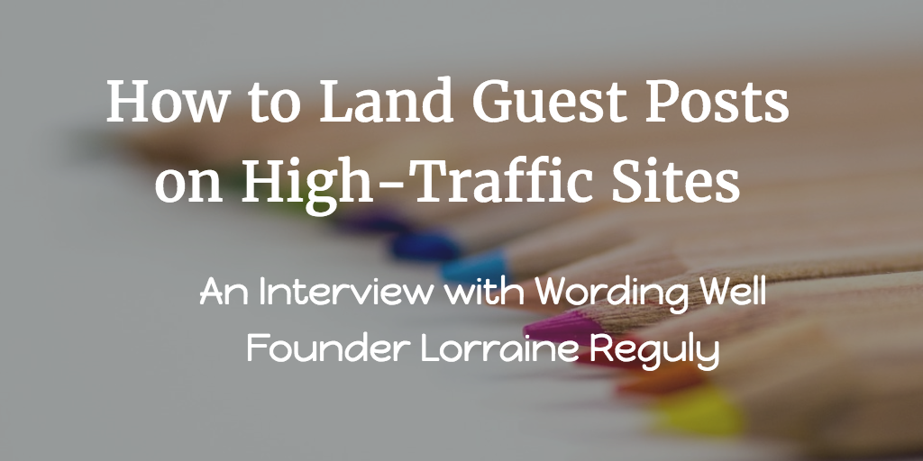 How to Land Guest Posts on High-Traffic Sites: An Interview